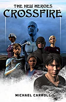 The New Heroes: Crossfire by [Carroll, Michael]