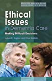 Ethical Issues in Dementia Care: Making Difficu...