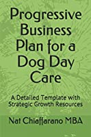 Progressive Business Plan for a Dog Day Care: A Detailed Template with Strategic Growth Resources