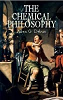 The Chemical Philosophy (Dover Books on Chemistry)