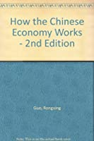 HOW THE CHINESE ECONOMY WORKS - 2ND EDITION