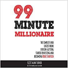 99 Minute Millionaire: The Simplest and Easiest Book Ever on Getting Started Investing and Becoming Rock Star Rich