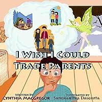 I Wish I Could Trade Parents