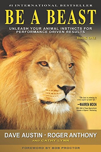 BE A BEAST: Unleash Your Animal Instincts for Performance Driven Results (English Edition)