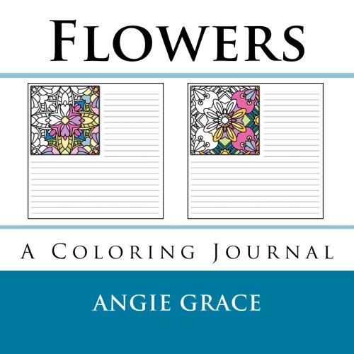 Download Flowers (A Coloring Journal) (Angie's Coloring Journals) 1493609378