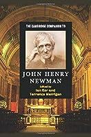 The Cambridge Companion to John Henry Newman (Cambridge Companions to Religion)