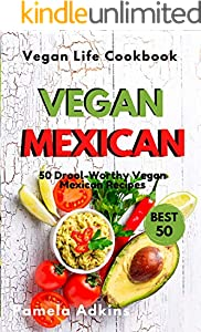 Vegan Mexican Cookbook: 50 Drool-Worthy Vegan Mexican Recipes (Vegan Life Cookbook Book 1) (English Edition)