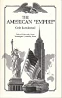 The American Empire and Other Studies of Us Foreign Policy in a Comparative Perspective (A Norwegian University Press Publication)