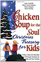 Chicken Soup for the Soul Christmas Treasury for Kids: A Story a Day from December 1st Through Christmas for Kids and Their Families