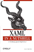 XAML in a Nutshell: A Desktop Quick Reference (In a Nutshell (O'Reilly))