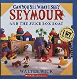 Can You See What I See? Seymour and the Juice Box Boat
