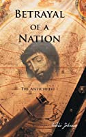 Betrayal of a Nation: The Antichrist I
