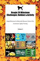 Keagle 20 Milestone Challenges: Outdoor & Activity Keagle Milestones for Memorable Moments, Outdoor Fun, Socialization, Agility, Training Volume 3