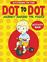 Dot to Dot Journey Around the Pages Activity Book