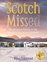 Scotch Missed: The Original Guide to the Lost Distilleries of Scotland by Brian Townsend(2015-09-01)