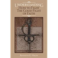 Understanding How To Fight The Good Fight Of Faith (English Edition)