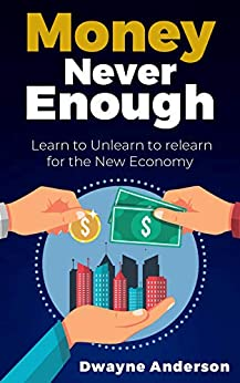 """Money"" Never Enough: Learn to Unlearn and Relearn for the New Economy by [Anderson, Dwayne]"