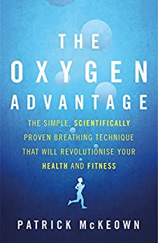 The Oxygen Advantage: The simple, scientifically proven breathing technique that will revolutionise your health and fitness by [McKeown, Patrick]