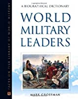 World Military Leaders: A Biographical Dictionary (Facts on File Library of World History)