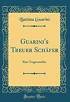 Guarini's Treuer Schaefer: Eine Tragicomoedie (Classic Reprint)