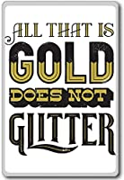 All That Is Gold Doesn't Glitter - motivational inspirational quotes fridge magnet - 蜀キ阡オ蠎ォ逕ィ繝槭げ繝阪ャ繝