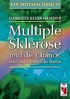 Multiple Sklerose und die Chance, sein Leben aendern zu duerfen: Ein Mutmachbuch
