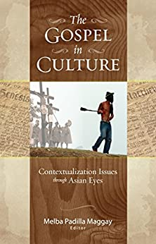 The Gospel in Culture: Contextualization Issues through Asian Eyes by [Maggay, Melba]