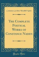 The Complete Poetical Works of Constance Naden (Classic Reprint)
