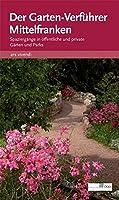Der Garten-Verfuehrer Mittelfranken: Spaziergaenge in oeffentliche und private Gaerten und Parks