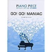 ピアノピース GO!GO!MANIAC Song by 放課後ティータイム (ピアノソロ/ピアノ弾き語り) (ピアノピース ピアノソロ/ピアノ弾き語り)