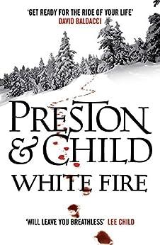 White Fire (Agent Pendergast Series Book 13) by [Preston, Douglas, Child, Lincoln]