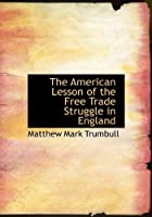 The American Lesson of the Free Trade Struggle in England