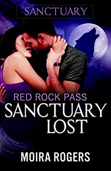 Sanctuary Lost (Red Rock Pass #2) by [Rogers, Moira]