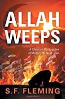 Allah Weeps: A Christian Perspective of Modern Radical Islam