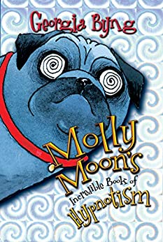 [Byng, Georgia]のMolly Moon's Incredible Book of Hypnotism (English Edition)