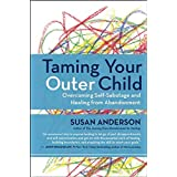 Taming Your Outer Child: Overcoming Self-Sabotage - the Aftermath of Abandonment: Overcoming Self-Sabotage and Healing from A