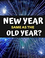 2020 New Year, Same as the Old Year?: A funny, humorous, resolutions, personal wishes, dreams and planner journal for yourself or as a gift to others.