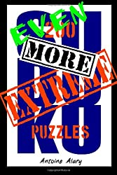 Even More Extreme Sudoku: Even More of the Toughest Sudoku Puzzles Known to Man.