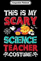 Composition Notebook: This Is My Scary Science Teacher Costume Halloween Funny  Journal/Notebook Blank Lined Ruled 6x9 100 Pages