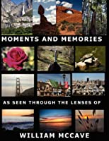 Moments and Memories As Seen Through the Lenses of William Mccave