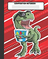 COMPOSITION NOTEBOOK: Wide Lined Ruled Paper Page Notebook and Journal for Boys with Funny T-rex Dinosaur Student, Perfect Workbook for Writing Notes and Exercise at Home, School or College