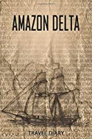 Amazon Delta Travel Diary: Travel and vacation diary for Amazon Delta. A logbook with important pre-made pages and many free sites for your travel memories. For a present, notebook or as a parting gift