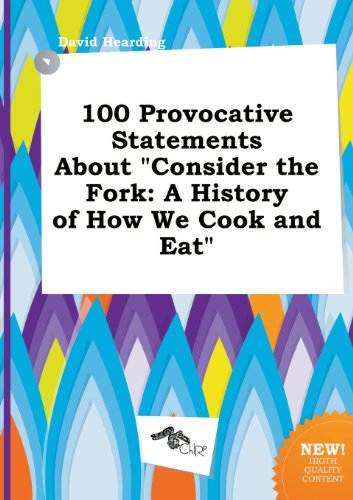 100 Provocative Statements about Consider the Fork: A History of How We Cook and Eat