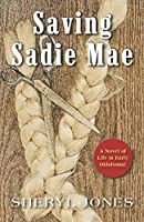 Saving Sadie Mae: A Novel of  Life in Early Oklahoma!