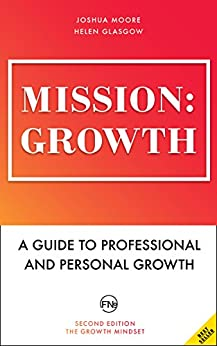 Mission: Growth. A Guide to Professional and Personal Growth. Set your personal and professional growth goals and achieve them!: personal and career coaching (The Art of Growth Book 7) by [Moore, Joshua, Glasgow, Helen, Publishing, French Number]