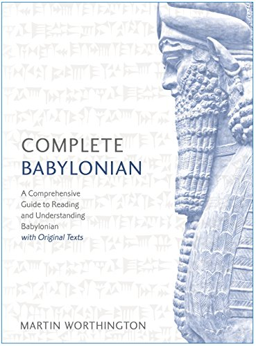 Complete Babylonian Beginner to Intermediate Course: A Comprehensive Guide to Reading and Understanding Babylonian, with Original Texts (Complete Languages) (English Edition)