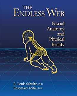 [Schultz Ph.D., R. Louis, Rosemary Do Feitis]のThe Endless Web: Fascial Anatomy and Physical Reality (English Edition)