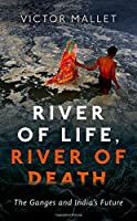 River of Life, River of Death: The Ganges and India's Future