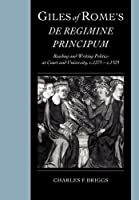 Giles of Rome's De regimine principum: Reading and Writing Politics at Court and University, c.1275–c.1525 (Cambridge Studies in Palaeography and Codicology)