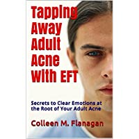 Tapping Away Adult Acne With EFT: Secrets to Clear Emotions at the Root of Your Adult Acne (English Edition)
